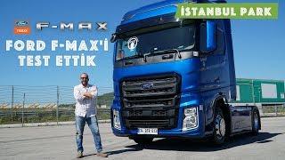 Ford Trucks F-MAX'i İstanbul Parkta Test Ettik