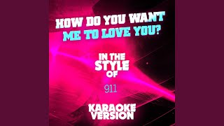 How Do You Want Me to Love You? (In the Style of 911) (Karaoke Version)