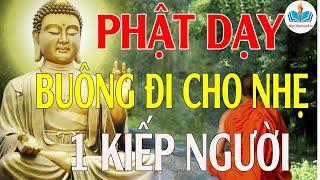Lời  Phật Dạy Ở Đời Cảm Thấy Mệt Mỏi Quá Rồi Thì Hãy Buông Xuống Cho Nhẹ Lòng