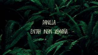 DANILLA   ENTAH INGIN KEMANA (LIRIK)