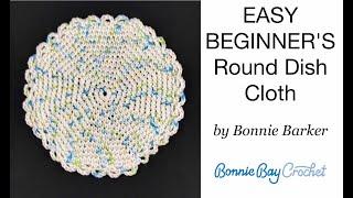 EASY BEGINNERS Round Dish Cloth, By Bonnie Barker