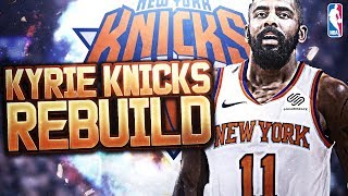 Kyrie Irving Leaves Boston Celtics! Signing With New York! Rebuilding The New York Knicks! NBA 2K18