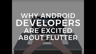 Why Android developers at Google I/O are excited about Flutter
