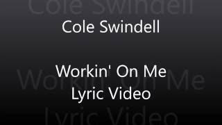 Cole Swindell - Workin On Me Lyric Video