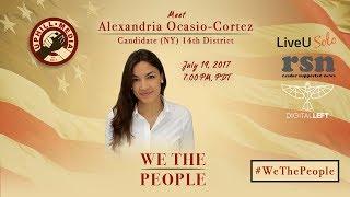 #WeThePeople meet Alexandria Ocasio - Cortez -  Candidate 14th Dist. New York