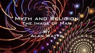 Myth And Religion → The Image Of Man ~ Alan Watts