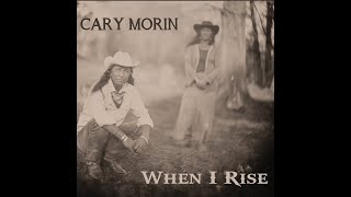 When I Rise  Cary Morin (Official)