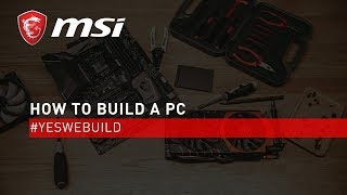 PC Build Tutorial (Full Version) | #YesWeBuild  | MSI