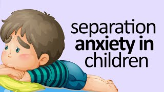 Separation Anxiety In Children: What You Need To Know