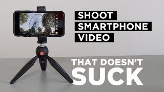 Shoot Smartphone Video that Doesn't Suck!