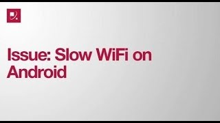 Issue: Slow WiFi on Android