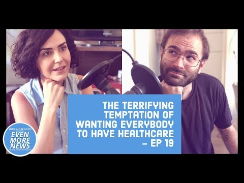 Even More News Podcast: The Terrifying Temptation Of Wanting Everybody To Have Healthcare & More