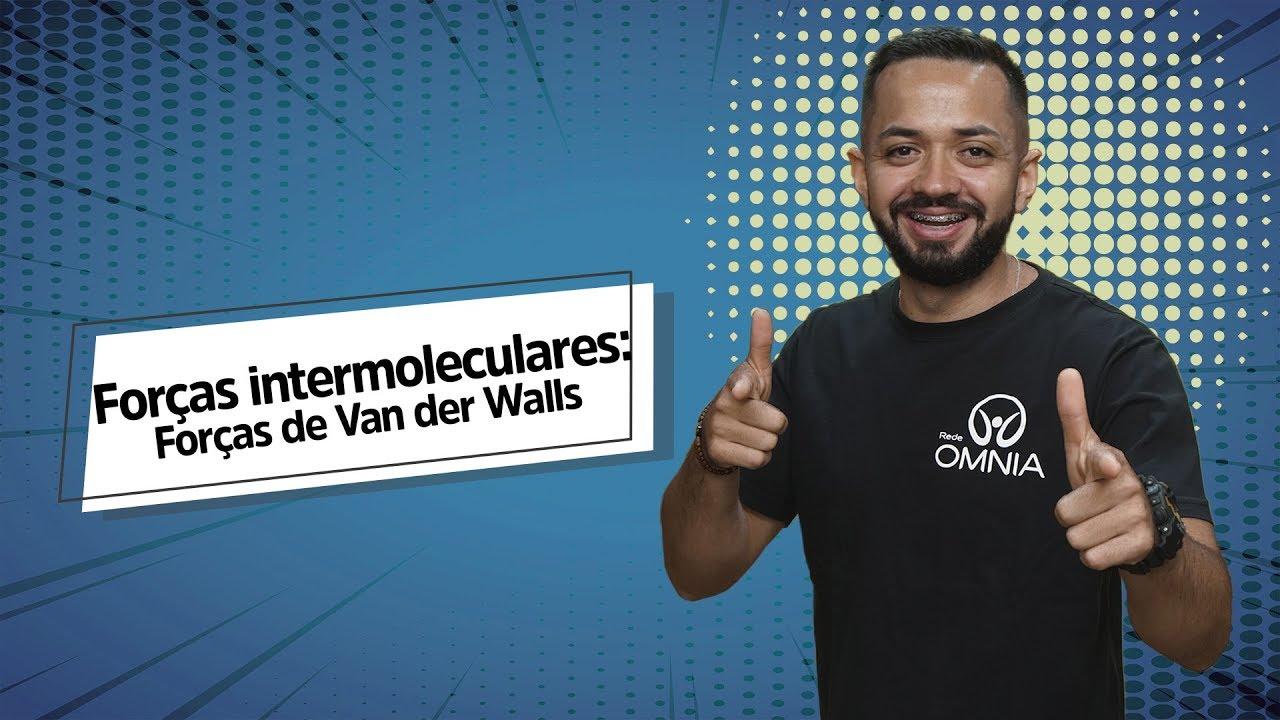Forças de Van der Walls | Forças intermoleculares