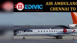 Get Hi-tech and Cut-Price Air Ambulance from Chennai to Delhi by Medivic
