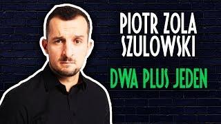 Piotr Zola Szulowski - DWA PLUS JEDEN | Stand-Up | Cały Występ | 2019