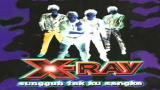 X Ray Sungguh Tak Ku Sangka...