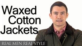 Men's Waxed Cotton Jackets -- Wax Jacket Styles - How To Re-Wax Jacket & Buy Waxed Jacket