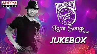 DSP Love Songs Vol.3    Jukebox    Telugu Songs Collection