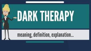 What is DARK THERAPY? What does DARK THERAPY mean? DARK THERAPY meaning, definition & explanation
