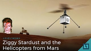 Level1 News May 18 2018: Ziggy Stardust and the Helicopters from Mars