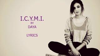 I.C.Y.M.I. - Daya (Lyrics)