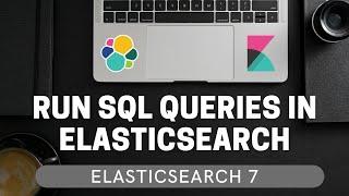 Run SQL Queries inside Elasticsearch [Elasticsearch 7 Tutorial] #5.5