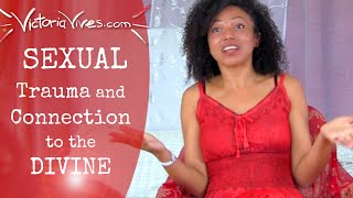 Youtube with Victoria Vives SEXUAL Trauma and Connection to the DIVINE ~ #FREE2B w/ Victoria Vives sharing on Become Your Divine Self