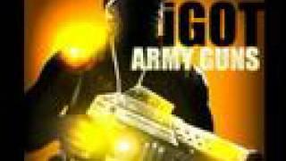 I GOT ARMY GUNZ