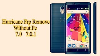 how to remove frp lock on hurricane all new phones 7.0 and 7.0.1