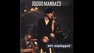 10.000 Maniacs - Unplugged MTV (Full Album)
