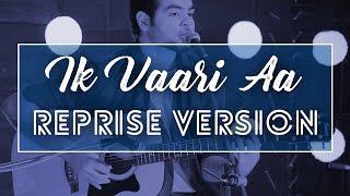 Ik Vaari Aa - Cover - SAD REPRISE VERSION || Raabta (Pritam,Arijit Singh,Amitabh Bhattacharya)
