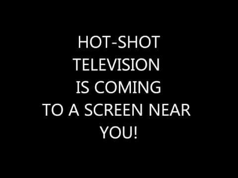 HOT-SHOT TV IS COMING!