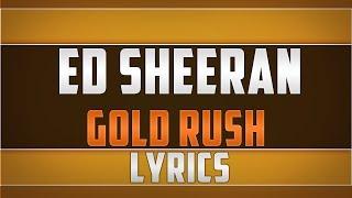 Ed Sheeran- Gold Rush Lyrics
