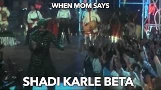 When moms says - Shadi karle beta
