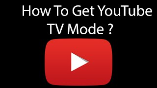 Download Youtube: How To Open YouTube TV Mode ?