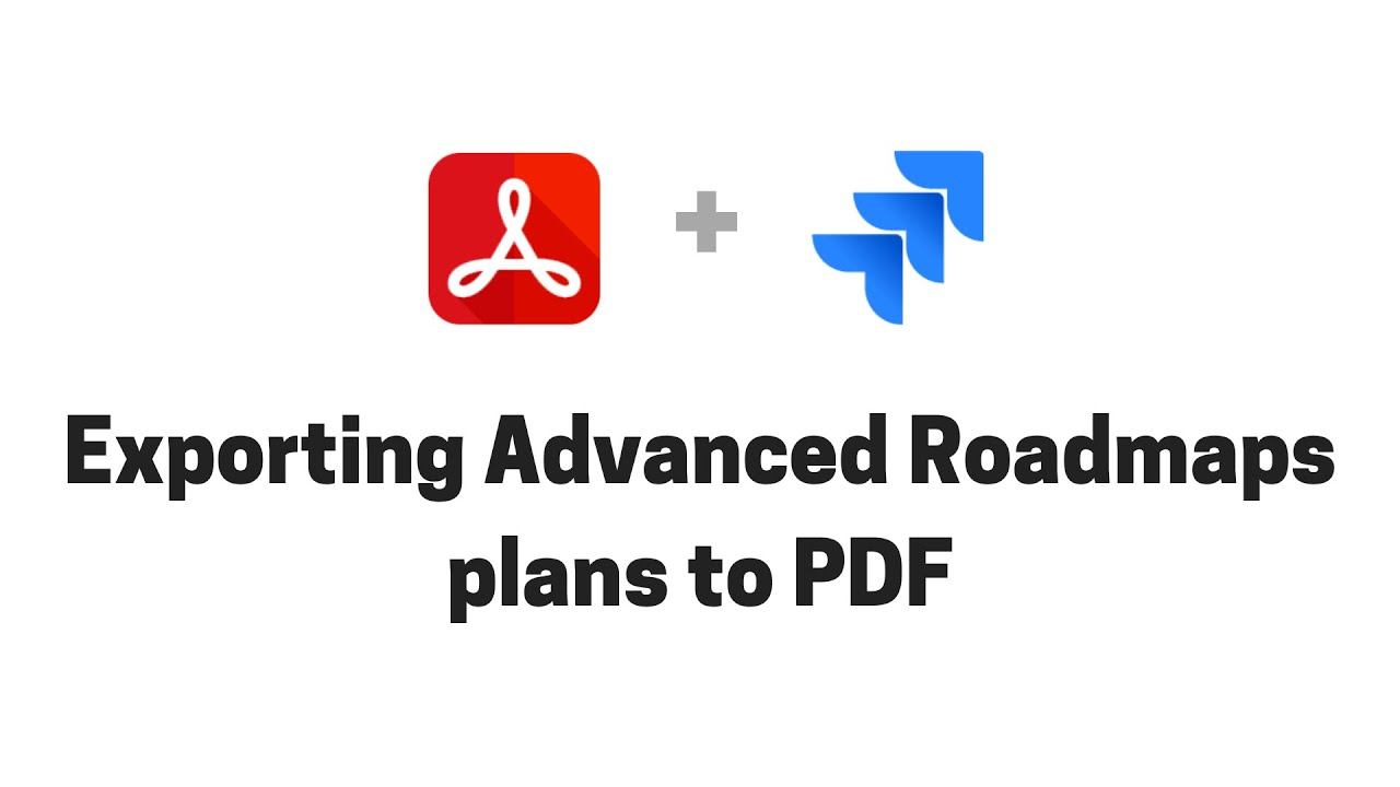 Exporting Advanced Roadmaps plans from Jira Cloud to PDF