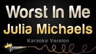 Julia Michaels   Worst In Me (Karaoke Version)