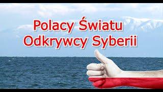 Polacy Światu! – Odkrywcy Syberii Czym się Polacy zasłużyli na Syberii?