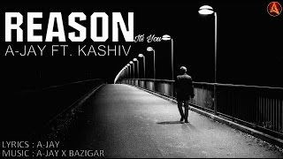 REASON I AJAY X KASHIV X BAZIGAR I LATEST PUNJABI RAP SONGS 2017
