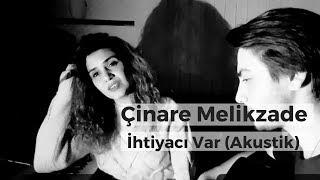 Cinare Melikzade   İhtiyacı Var Feat. Alishahin (full Version)