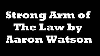 Stong Arm of The Law by Aaron Watson