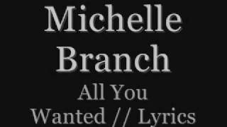 Michelle Branch All You Wanted Lyrics.