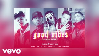 "Fuego, Nicky Jam   ""Good Vibes"" Ft. De La Ghetto, Amenazzy, C. Tangana (Official Remix)"
