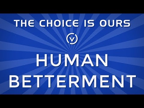 The Choice is Ours: Human Betterment