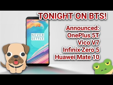 BTS Tech Talk 11/18/2017 – OnePlus 5T, Vivo V7, And Infinix Zero 5 Announced, Huawei Mate 10 Pricing