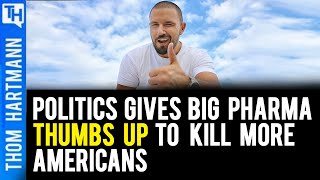 Politics Gives a 'Thumbs-Up' for Big Pharma to Kill More Americans