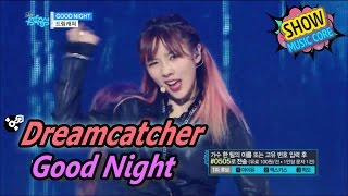[HOT] Dreamcatcher - Good Night, 드림캐쳐 - 굿나잇 Show Music core 20170506