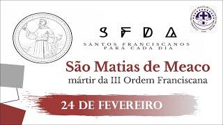 24/02 | São Matias de Meaco | Franciscanos Conventuais