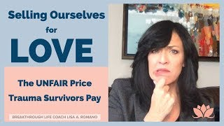 Selling Ourselves For Love  The Unfair Price Trauma Survivors Pay