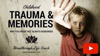 Childhood Trauma and Memories-Why You Can't Remember-It's Not Your Fault